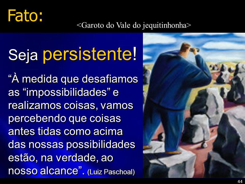 Fato: Seja persistente!