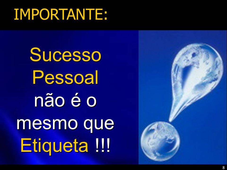 Sucesso Pessoal não é o mesmo que Etiqueta !!!