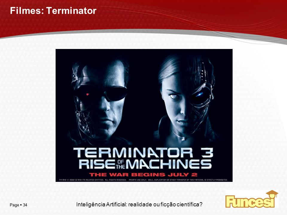 Filmes: Terminator Page  34 Page  34 Inteligência Artificial: realidade ou ficção científica 34