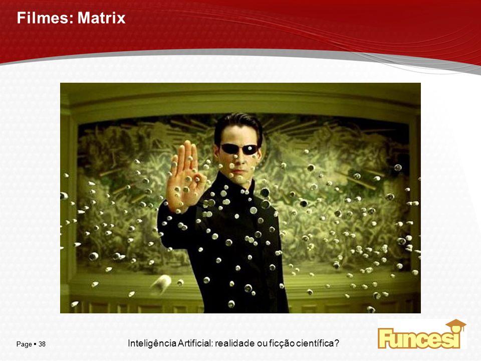 Filmes: Matrix Page  38 Page  38 Inteligência Artificial: realidade ou ficção científica 38