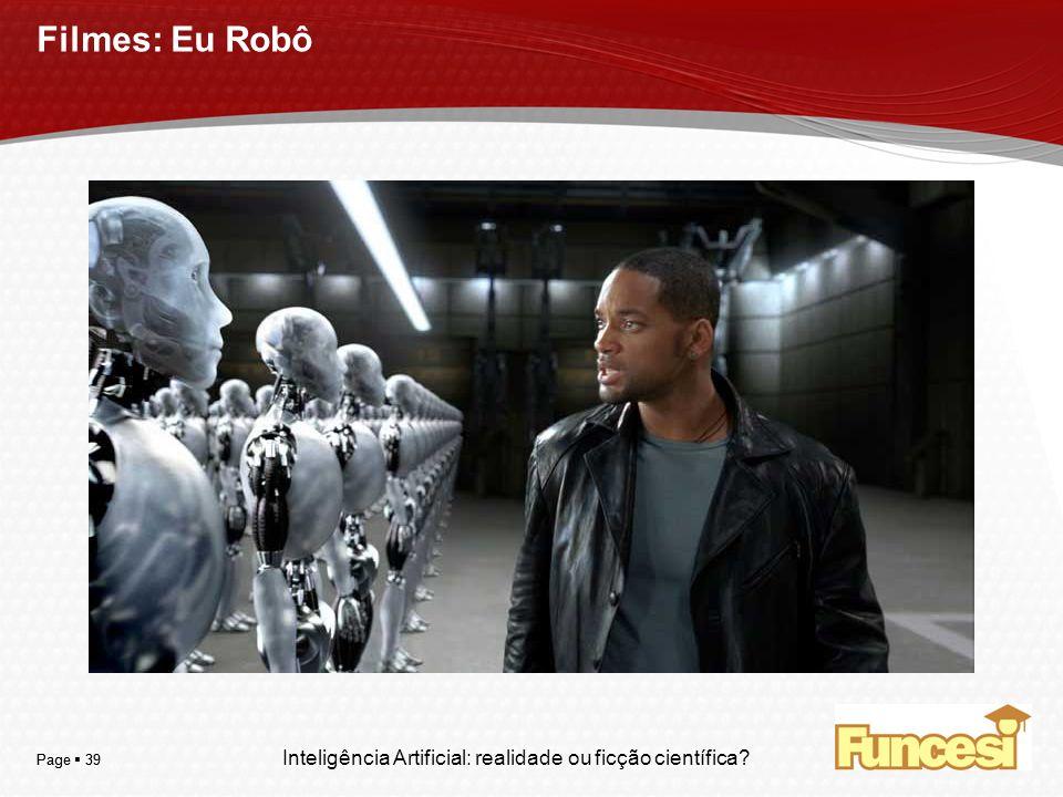 Filmes: Eu Robô Page  39 Page  39 Inteligência Artificial: realidade ou ficção científica 39