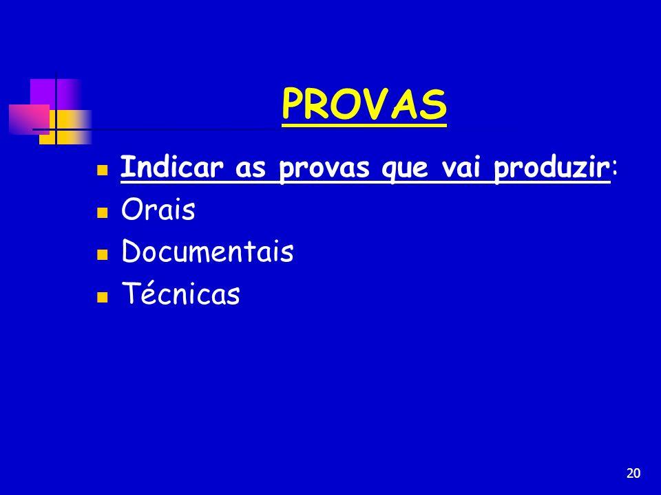 PROVAS Indicar as provas que vai produzir: Orais Documentais Técnicas