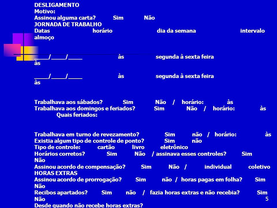 DESLIGAMENTO Motivo: Assinou alguma carta Sim Não. JORNADA DE TRABALHO.