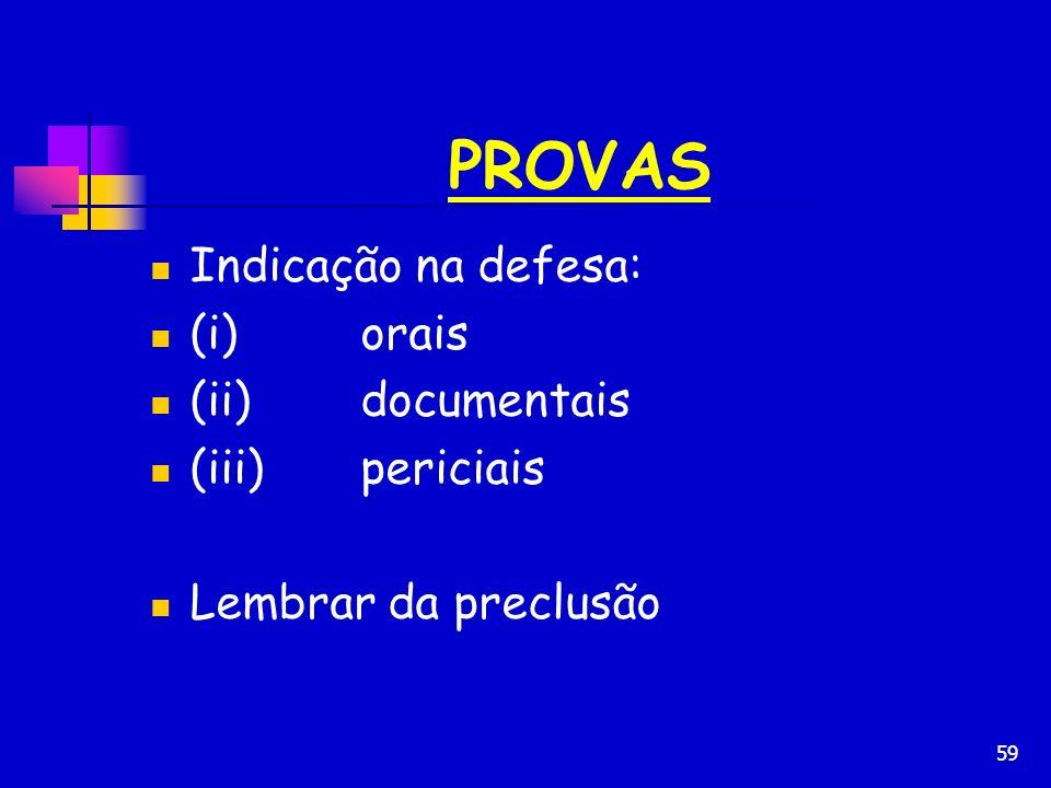 PROVAS Indicação na defesa: (i) orais (ii) documentais (iii) periciais
