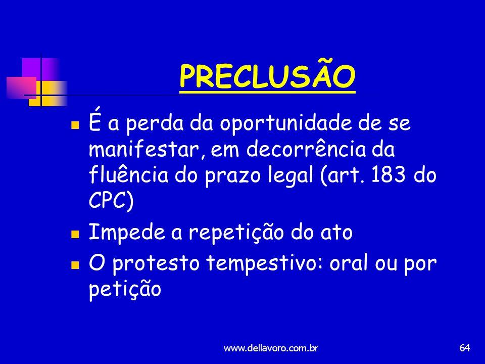 PRECLUSÃO É a perda da oportunidade de se manifestar, em decorrência da fluência do prazo legal (art. 183 do CPC)