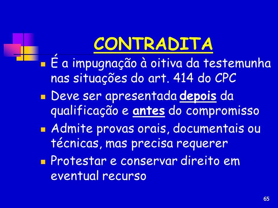 CONTRADITA É a impugnação à oitiva da testemunha nas situações do art. 414 do CPC.