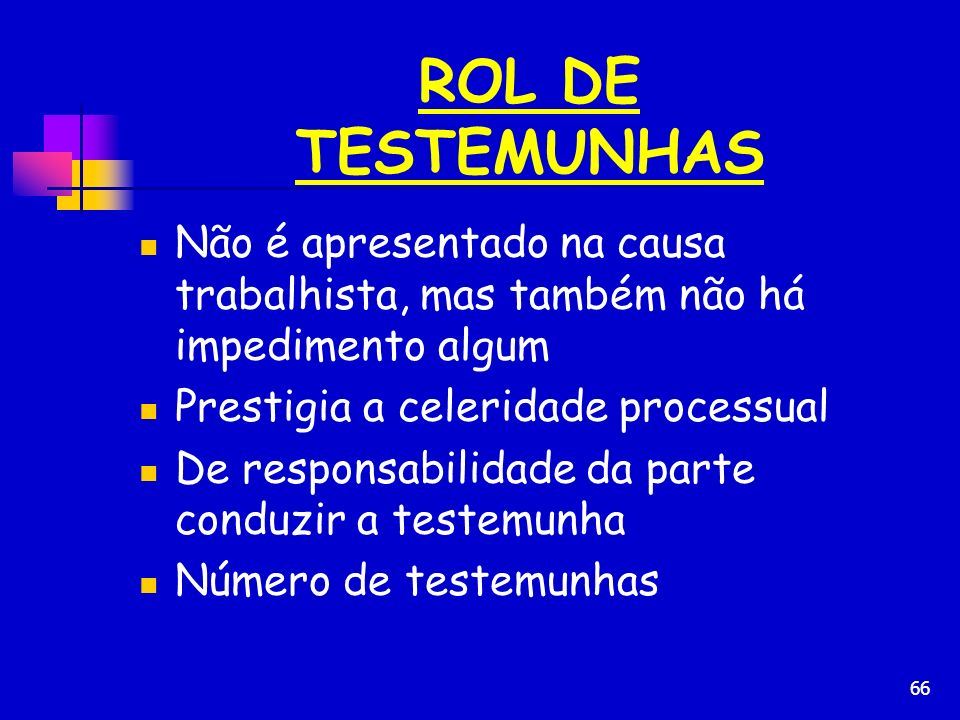 ROL DE TESTEMUNHAS Não é apresentado na causa trabalhista, mas também não há impedimento algum. Prestigia a celeridade processual.