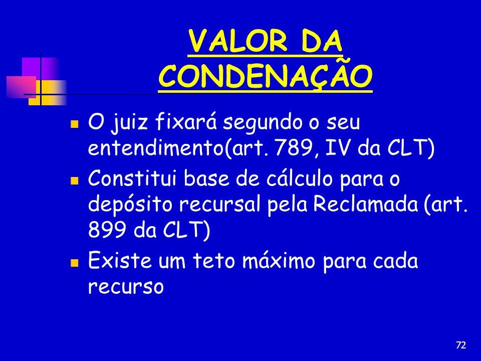VALOR DA CONDENAÇÃO O juiz fixará segundo o seu entendimento(art. 789, IV da CLT)
