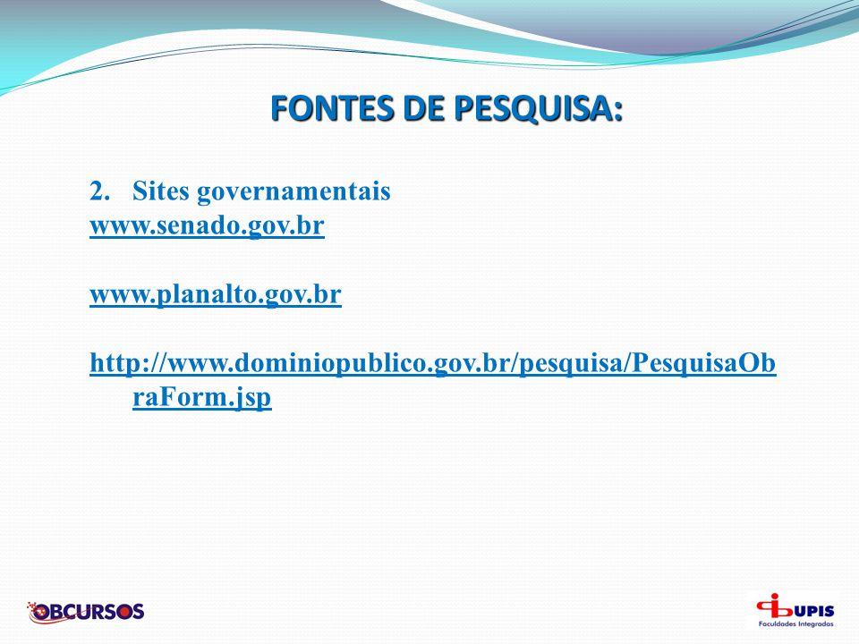 FONTES DE PESQUISA: Sites governamentais www.senado.gov.br