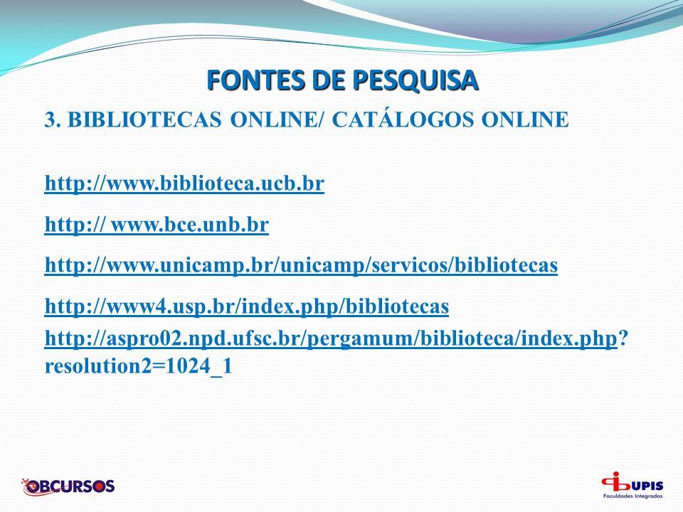 FONTES DE PESQUISA 3. BIBLIOTECAS ONLINE/ CATÁLOGOS ONLINE