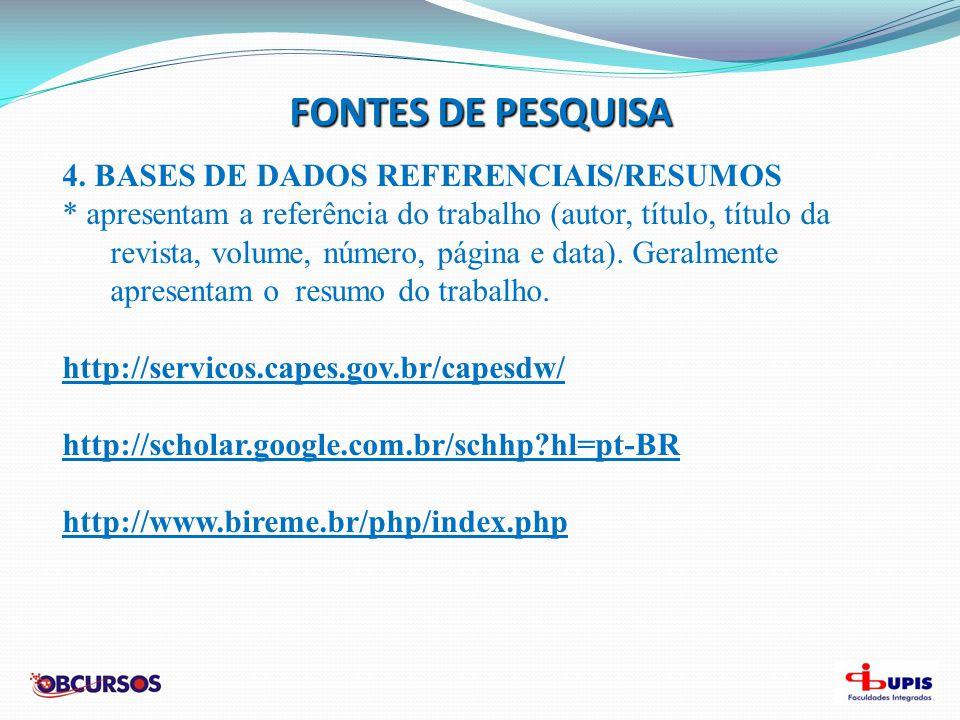 FONTES DE PESQUISA 4. BASES DE DADOS REFERENCIAIS/RESUMOS
