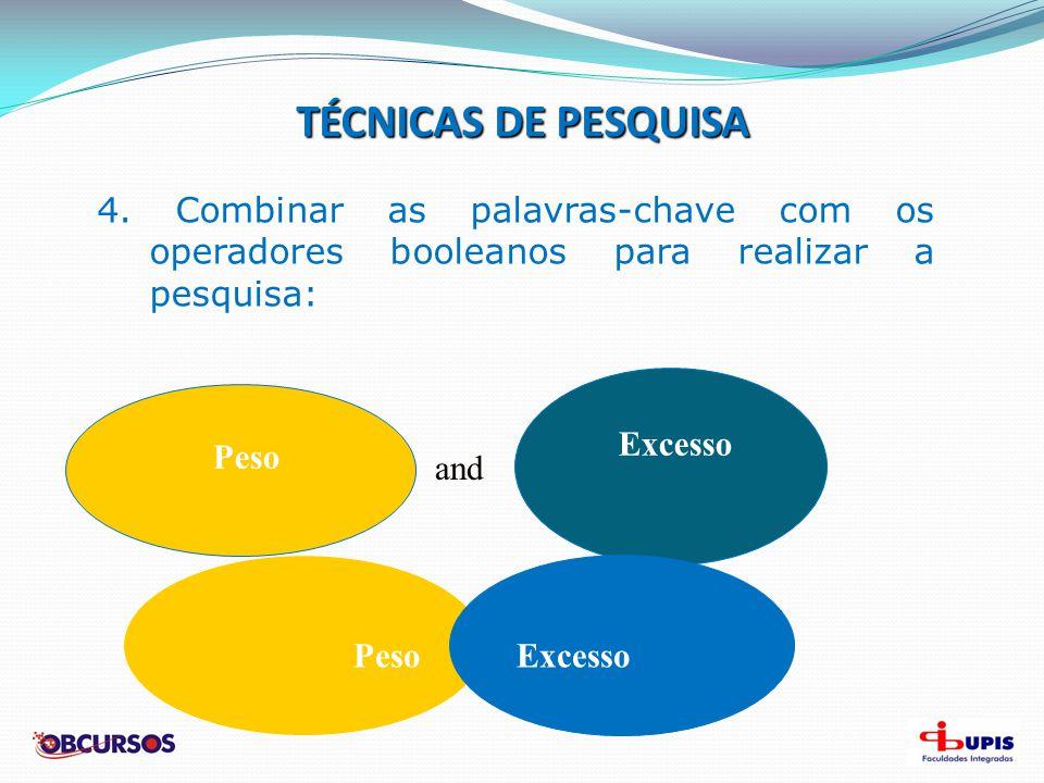 TÉCNICAS DE PESQUISA 4. Combinar as palavras-chave com os operadores booleanos para realizar a pesquisa: