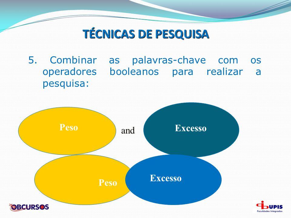 TÉCNICAS DE PESQUISA 5. Combinar as palavras-chave com os operadores booleanos para realizar a pesquisa: