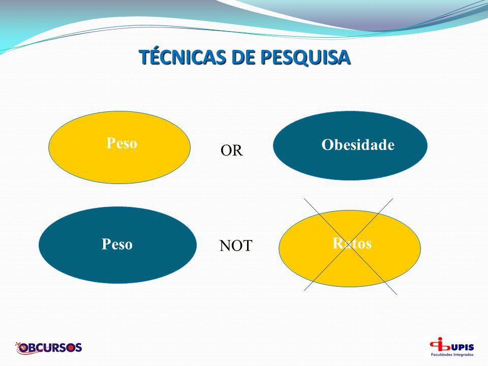 TÉCNICAS DE PESQUISA Peso Obesidade OR Peso Ratos NOT
