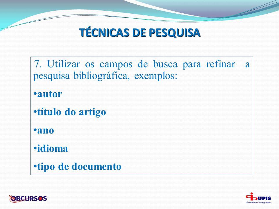 TÉCNICAS DE PESQUISA 7. Utilizar os campos de busca para refinar a pesquisa bibliográfica, exemplos: