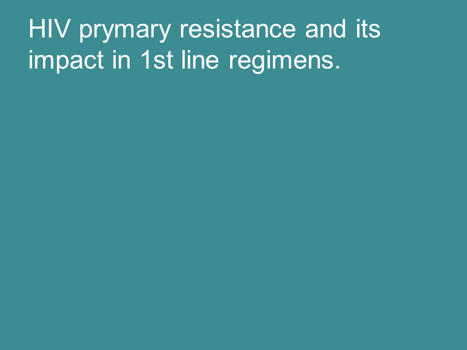 HIV prymary resistance and its impact in 1st line regimens.