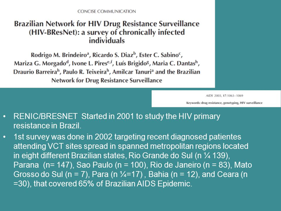 RENIC/BRESNET Started in 2001 to study the HIV primary resistance in Brazil.