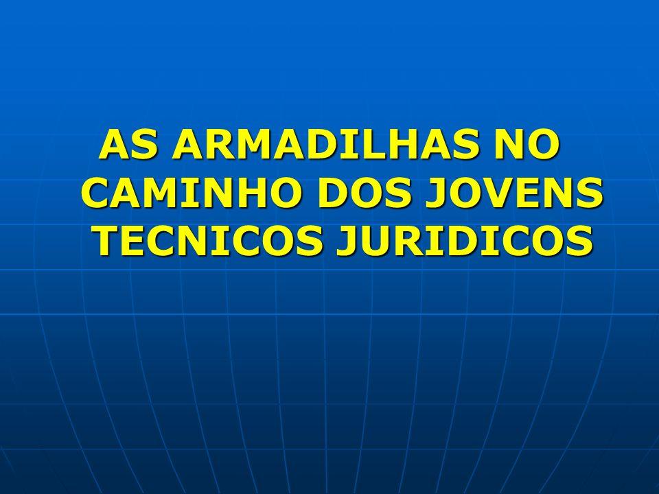 AS ARMADILHAS NO CAMINHO DOS JOVENS TECNICOS JURIDICOS