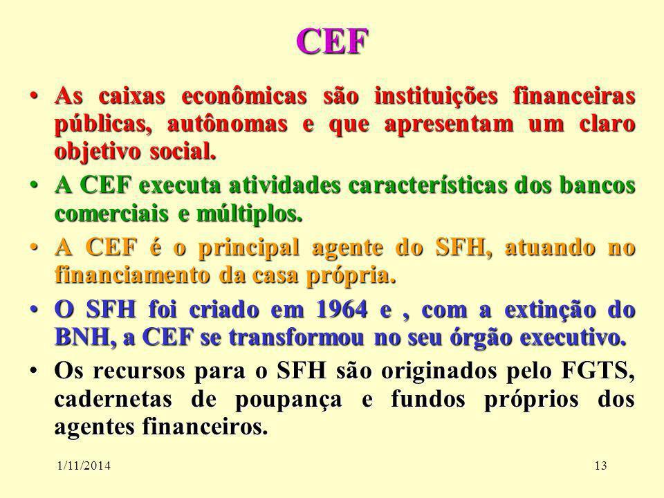 CEF As caixas econômicas são instituições financeiras públicas, autônomas e que apresentam um claro objetivo social.