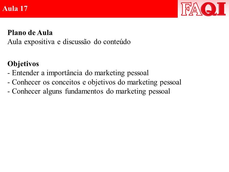Aula 17 Plano de Aula. Aula expositiva e discussão do conteúdo. Objetivos. Entender a importância do marketing pessoal.