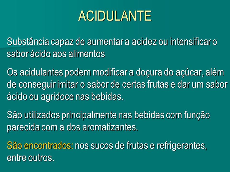 ACIDULANTESubstância capaz de aumentar a acidez ou intensificar o sabor ácido aos alimentos.