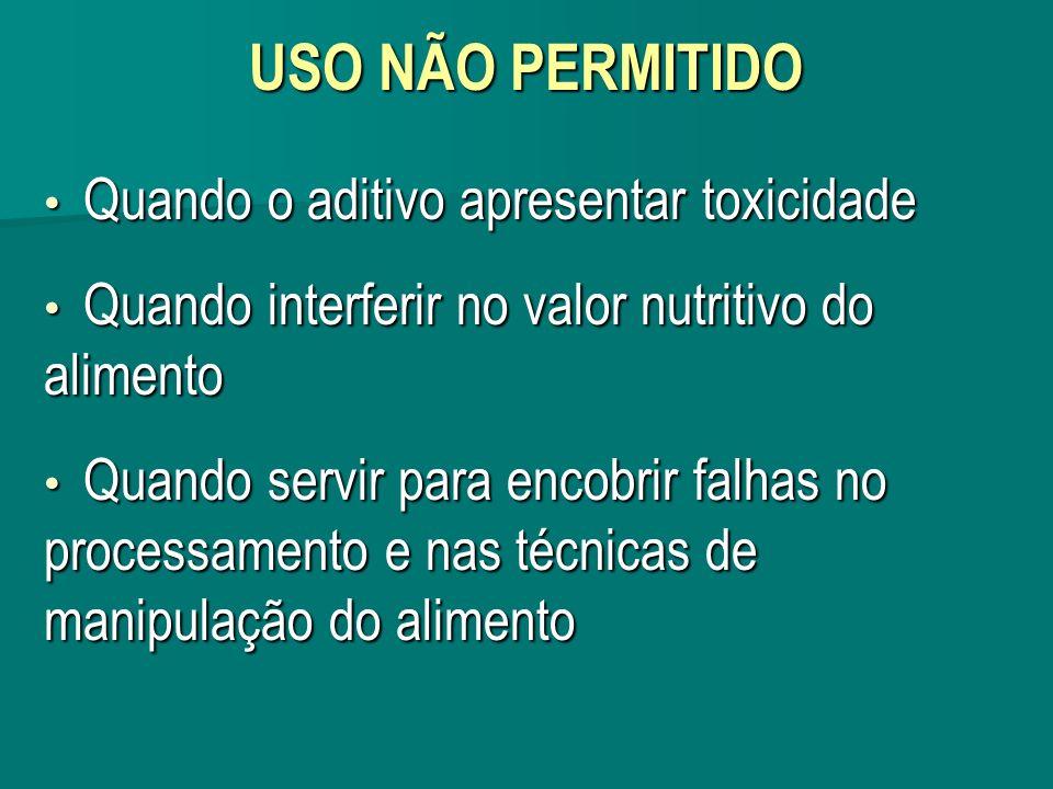 USO NÃO PERMITIDO Quando o aditivo apresentar toxicidade