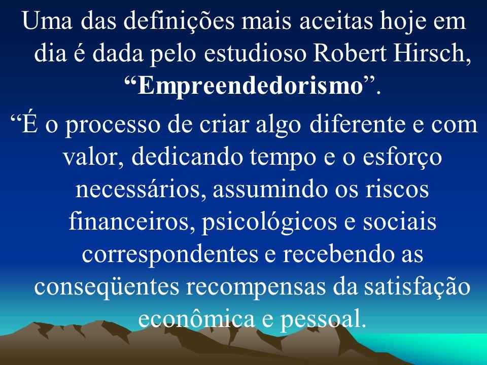 Uma das definições mais aceitas hoje em dia é dada pelo estudioso Robert Hirsch, Empreendedorismo .