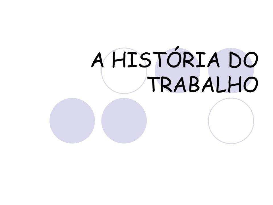 A HISTÓRIA DO TRABALHO