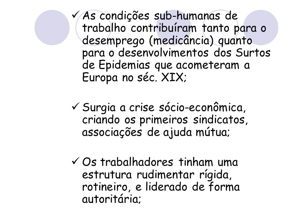As condições sub-humanas de trabalho contribuíram tanto para o desemprego (medicância) quanto para o desenvolvimentos dos Surtos de Epidemias que acometeram a Europa no séc. XIX;