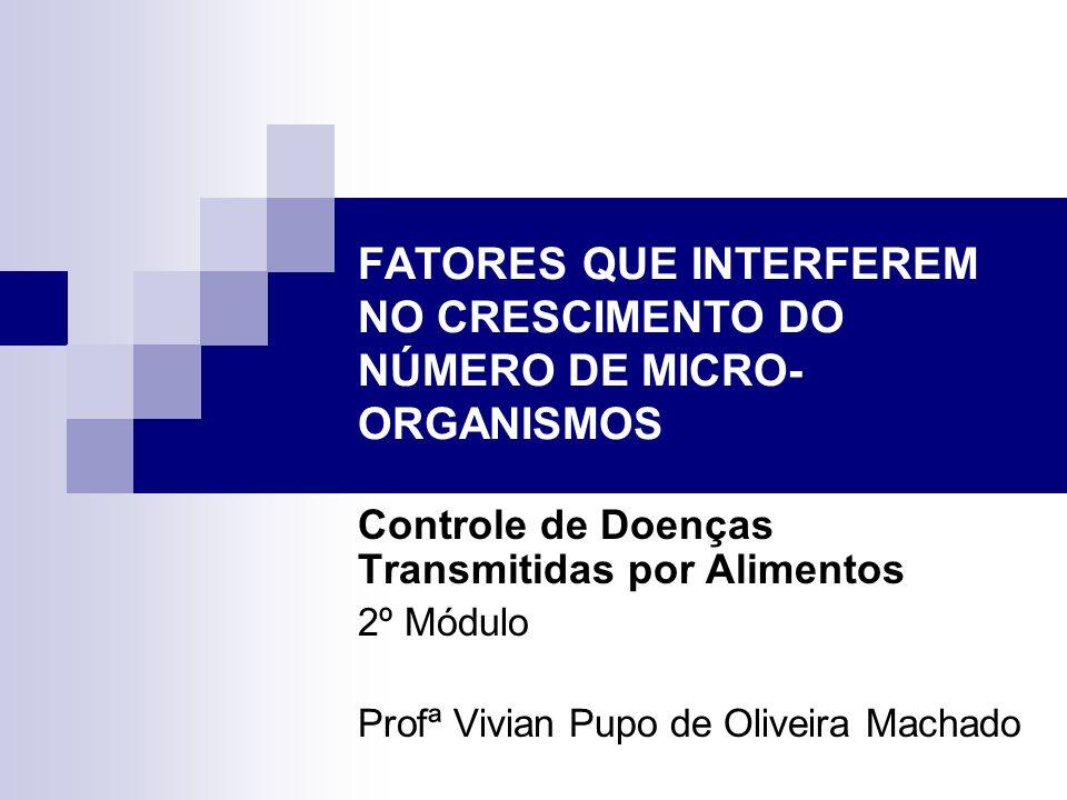 FATORES QUE INTERFEREM NO CRESCIMENTO DO NÚMERO DE MICRO-ORGANISMOS