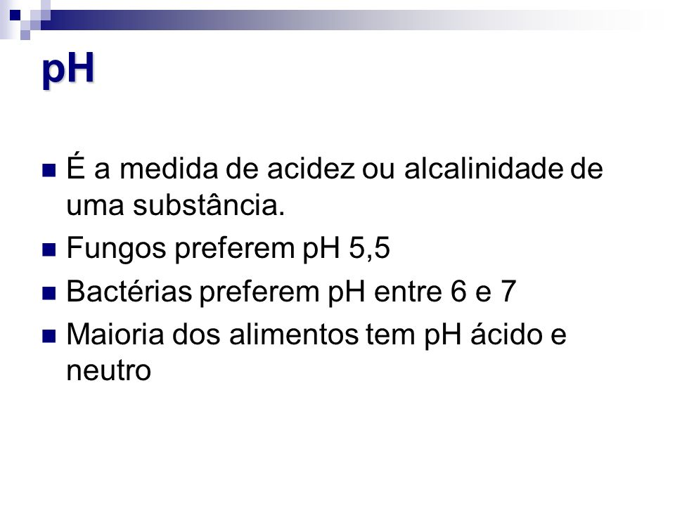 pH É a medida de acidez ou alcalinidade de uma substância.