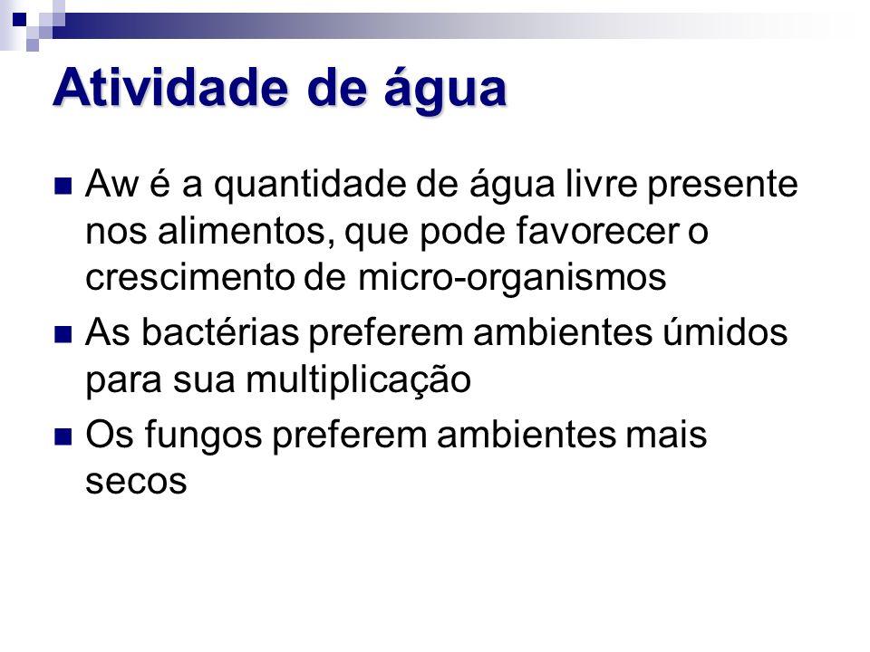 Atividade de águaAw é a quantidade de água livre presente nos alimentos, que pode favorecer o crescimento de micro-organismos.