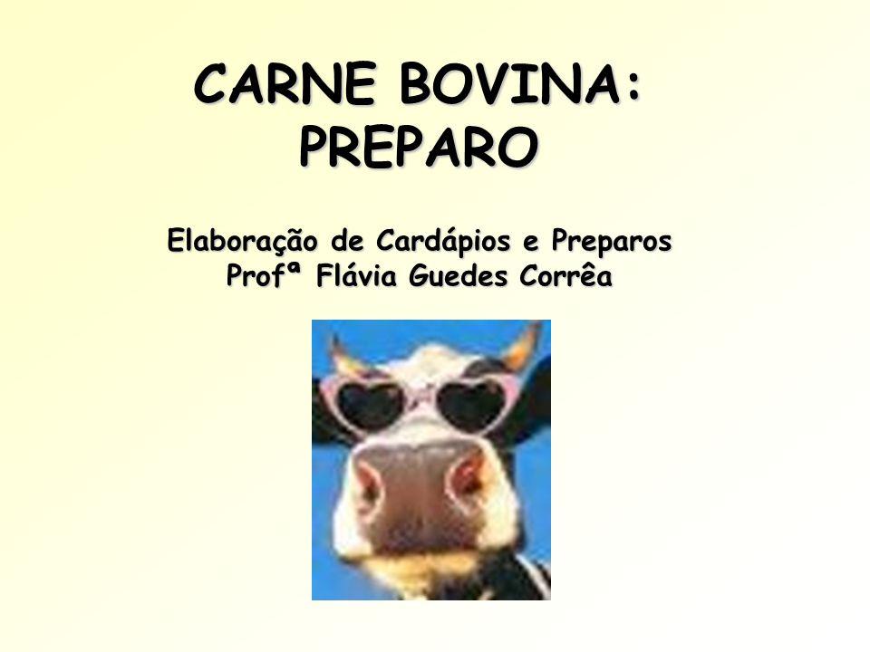 CARNE BOVINA: PREPARO Elaboração de Cardápios e Preparos Profª Flávia Guedes Corrêa