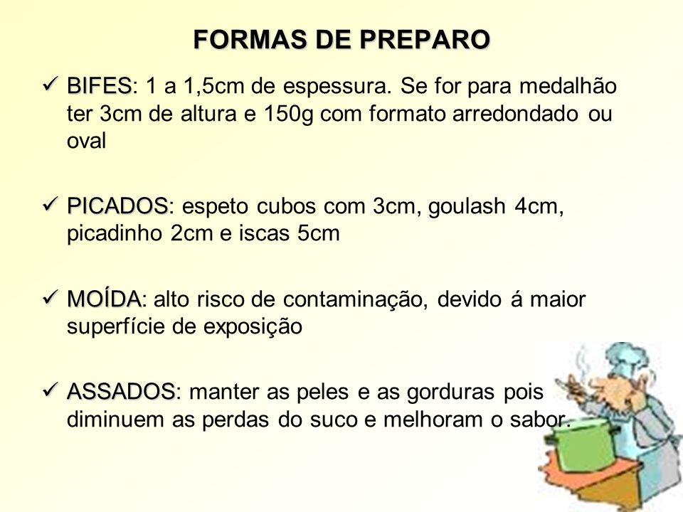 FORMAS DE PREPARO BIFES: 1 a 1,5cm de espessura. Se for para medalhão ter 3cm de altura e 150g com formato arredondado ou oval.
