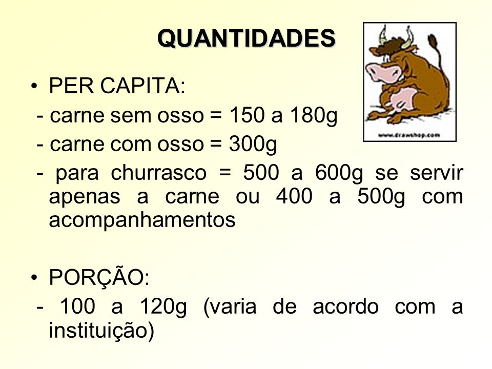 QUANTIDADES PER CAPITA: - carne sem osso = 150 a 180g
