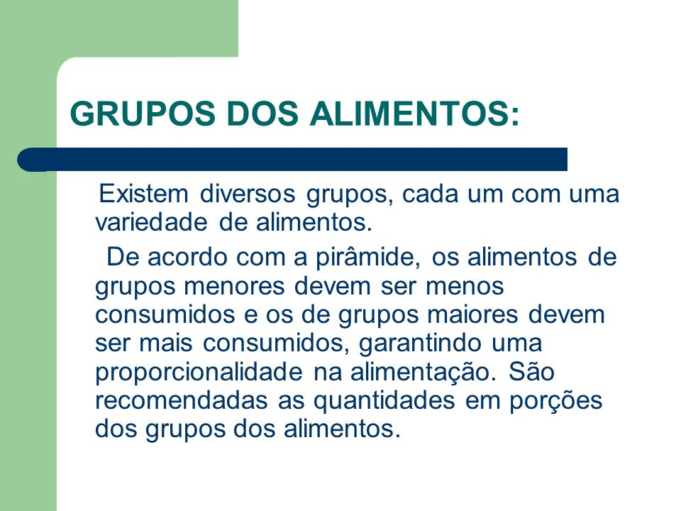 GRUPOS DOS ALIMENTOS: Existem diversos grupos, cada um com uma variedade de alimentos.