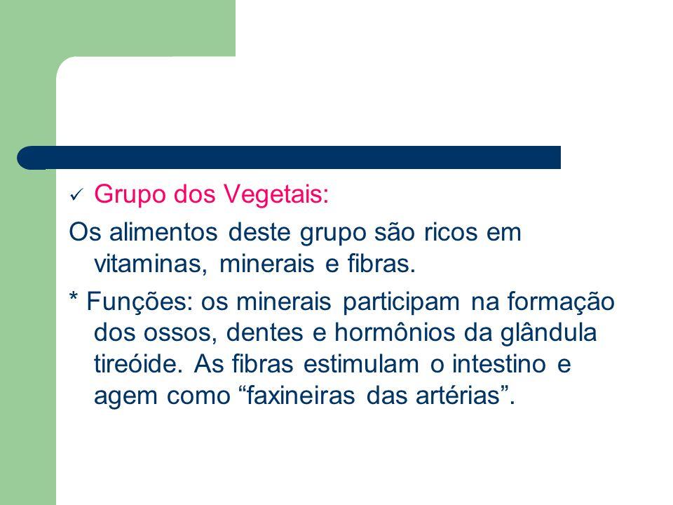 Grupo dos Vegetais:Os alimentos deste grupo são ricos em vitaminas, minerais e fibras.