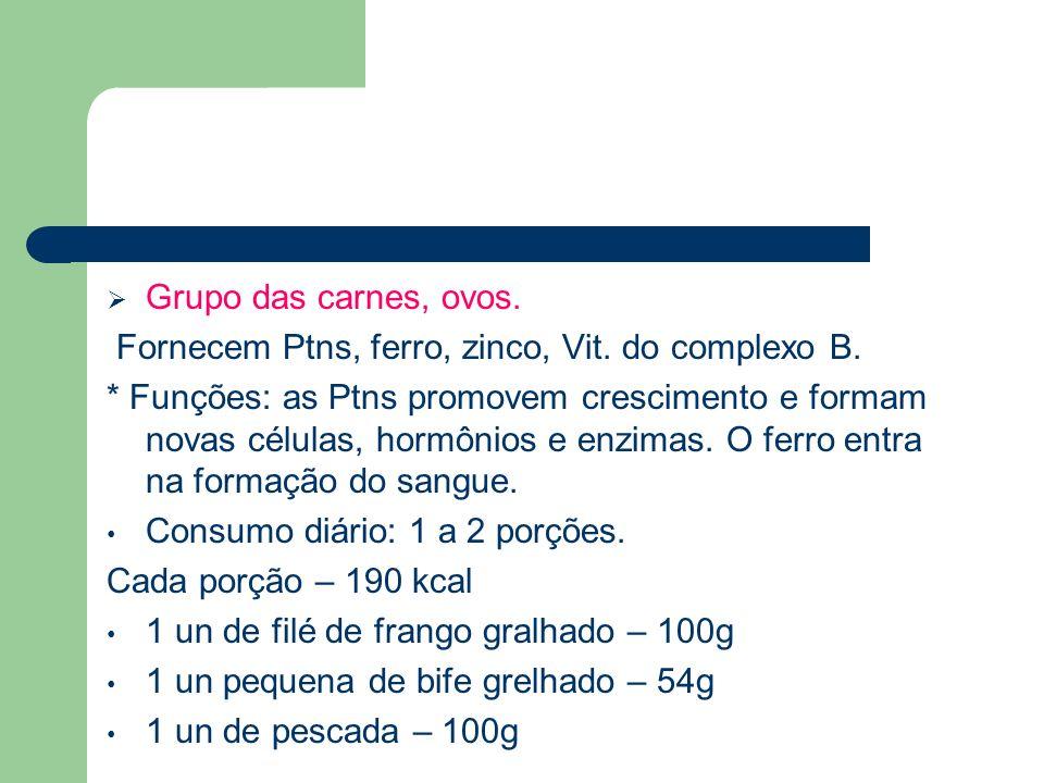 Grupo das carnes, ovos.Fornecem Ptns, ferro, zinco, Vit. do complexo B.