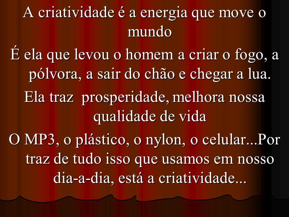 A criatividade é a energia que move o mundo