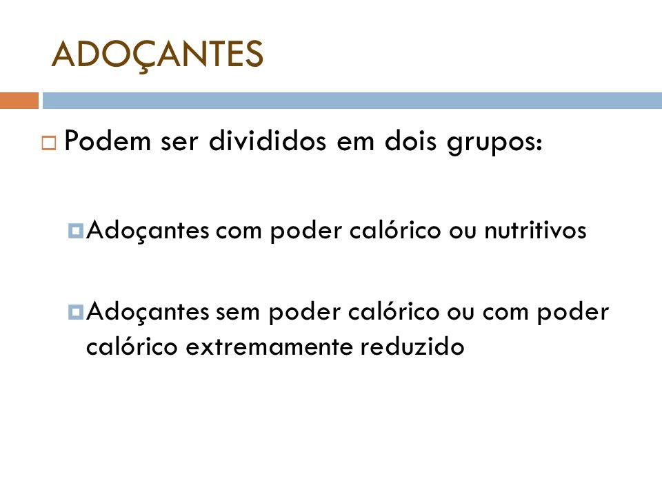 ADOÇANTES Podem ser divididos em dois grupos: