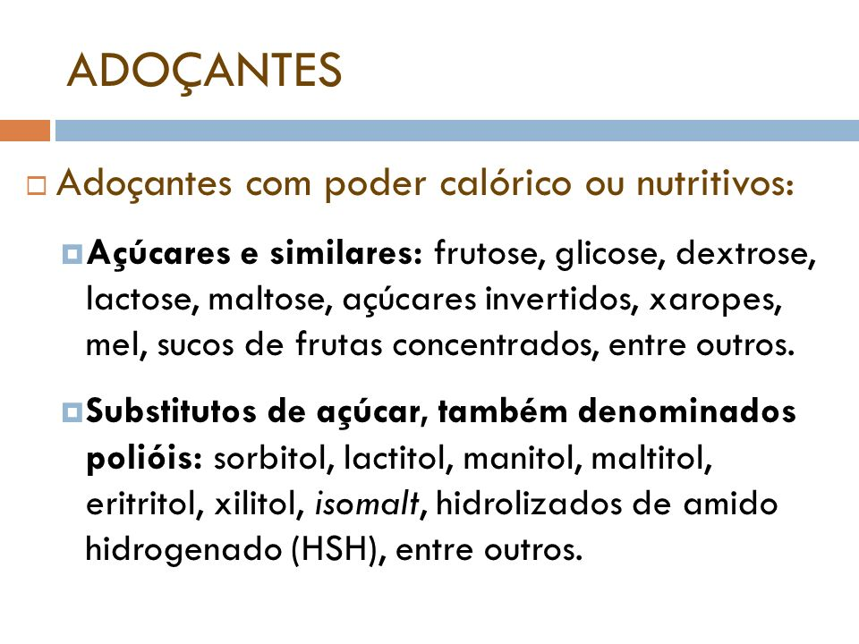 ADOÇANTES Adoçantes com poder calórico ou nutritivos:
