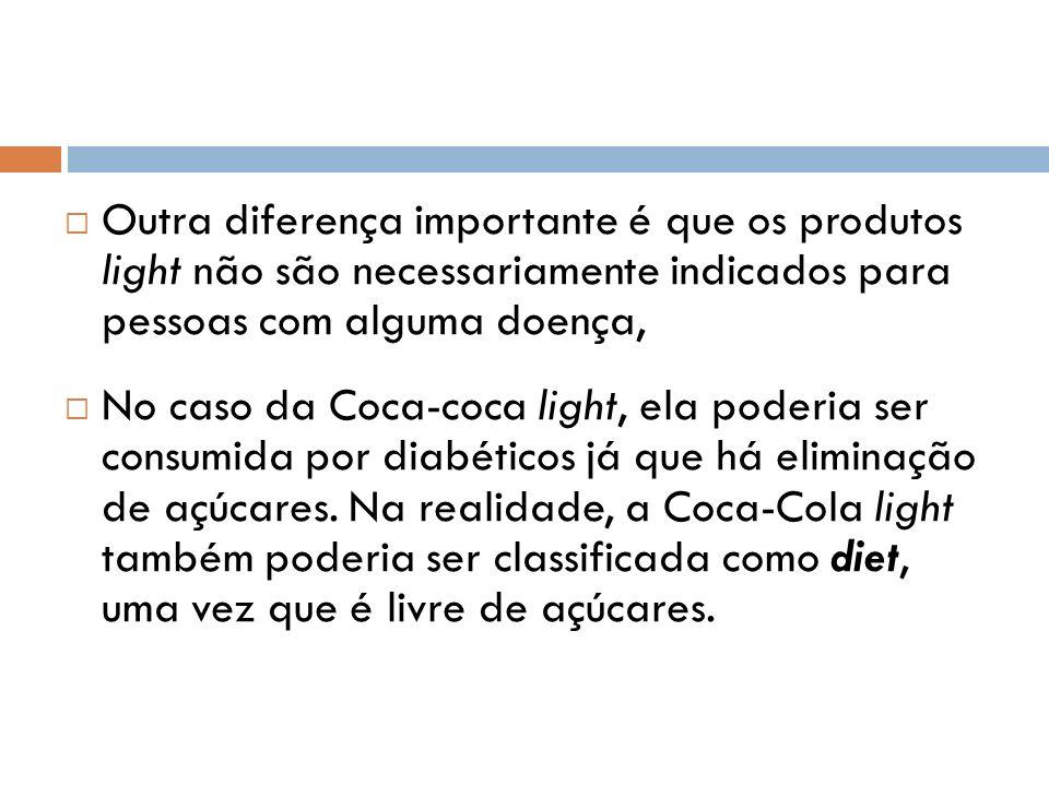 Outra diferença importante é que os produtos light não são necessariamente indicados para pessoas com alguma doença,