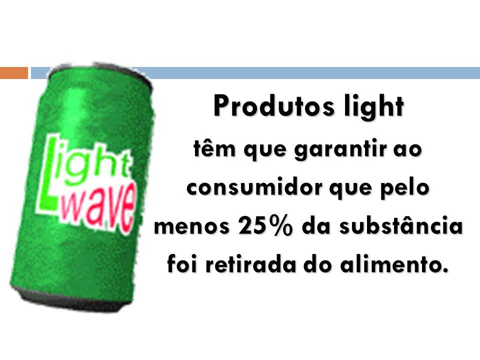 Produtos light têm que garantir ao consumidor que pelo menos 25% da substância foi retirada do alimento.