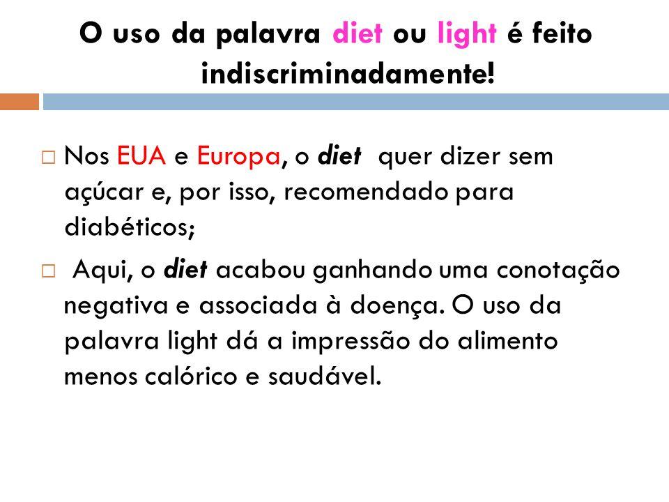 O uso da palavra diet ou light é feito indiscriminadamente!
