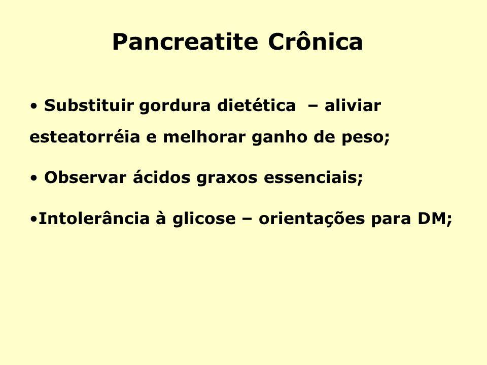 Pancreatite CrônicaSubstituir gordura dietética – aliviar esteatorréia e melhorar ganho de peso; Observar ácidos graxos essenciais;