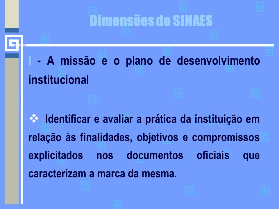 Dimensões do SINAES I - A missão e o plano de desenvolvimento institucional.