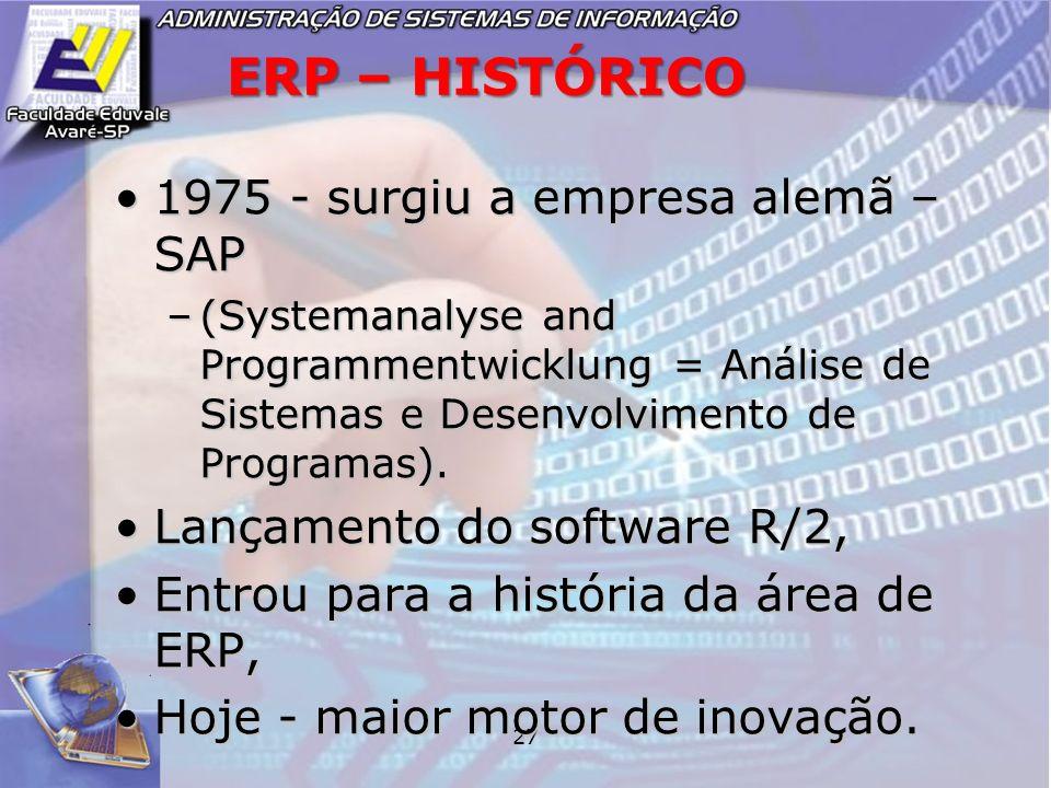 ERP – HISTÓRICO 1975 - surgiu a empresa alemã – SAP