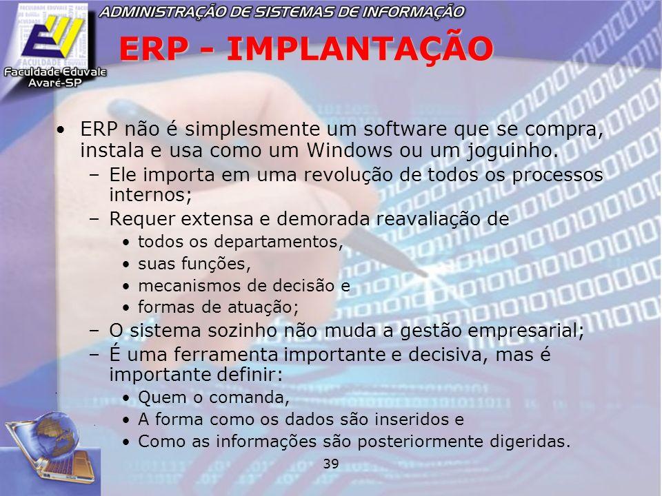 ERP - IMPLANTAÇÃOERP não é simplesmente um software que se compra, instala e usa como um Windows ou um joguinho.
