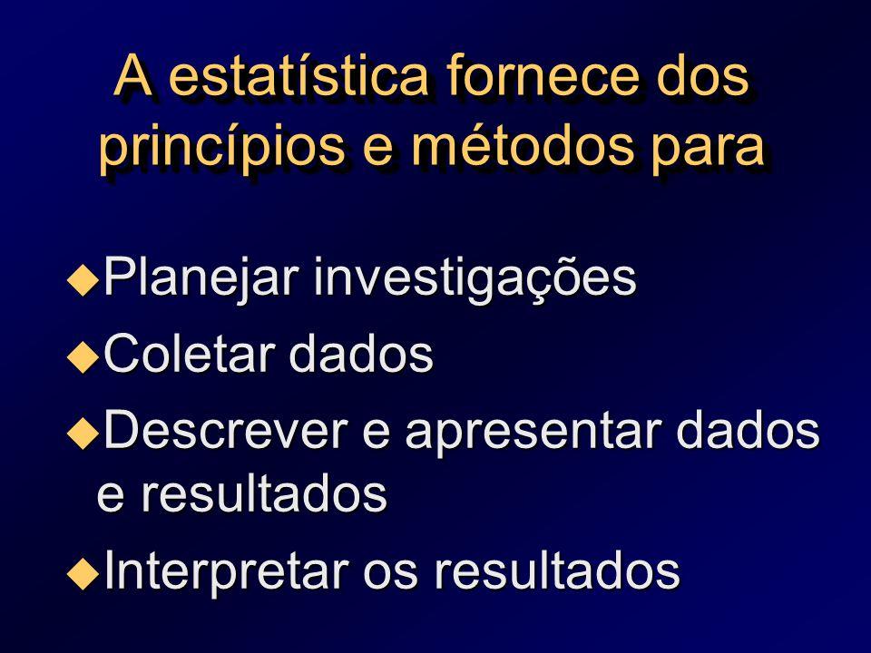 A estatística fornece dos princípios e métodos para