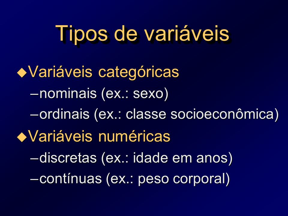 Tipos de variáveis Variáveis categóricas Variáveis numéricas